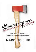 Bootstrapper : from broke to badass on a northern Michigan farm