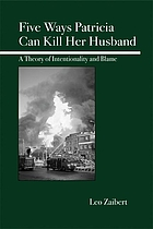 Five ways Patricia can kill her husband : a theory of intentionality and blame