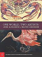 One world, two artists : John Alexander & Walter Anderson.
