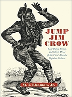 Jump Jim Crow : lost plays, lyrics, and street prose of the first Atlantic popular culture