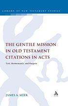 Gentile Mission in Old Testament Citations in Acts : Text, Hermeneutic, and Purpose.