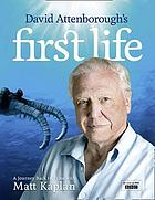 David Attenborough 's First life : a journey back in time