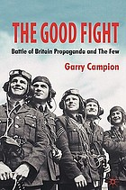 The good fight : Battle of Britain propaganda and the few