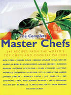 The complete master chefs : 240 recipes from the world's top chefs and cookery writers
