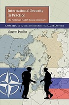 International security in practice : the politics of NATO-Russia diplomacy
