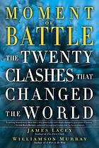 Moment of battle : the twenty clashes that changed the world