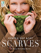 Simple hip knit scarves : 14 easy everyday knits