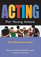 Acting for young actors : the ultimate teen guide