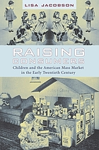 Raising consumers : children and the American mass market in the early twentieth century