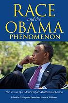 Race and the Obama Phenomenon: The Vision of a More Perfect Multiracial Union. Reginal Daniel, Hettie V. Williams