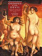 Oedipus and the Devil : witchcraft, sexuality, and religion in early modern Europe