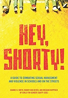 Hey, shorty! : a guide to combating sexual harassment and violence in public schools and on the streets, girls for gender equity ; Joanne N. Smith, Mandy Van Deven, and Meghan Huppuch.