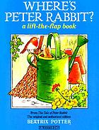 Where's Peter Rabbit? : a lift-the-flap book : from the tale of Peter Rabbit : the original and authorized edition