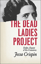 The dead ladies project : exiles, expats, and ex-countries