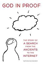 God in proof : the story of a search, from the ancients to the Internet