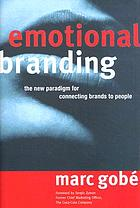 Emotional branding : the new paradigm for connecting brands to people
