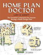 Home plan doctor : the essential companion for anyone buying a home design plan