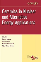 Ceramics in nuclear and alternative energy applications : a collection of papers presented at the 30th International Conference on Advanced Ceramics and Composites, January 22-27, 2006, Cocoa Beach, Florida