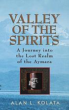Valley of the spirits : a journey into the lost realm of the Aymara