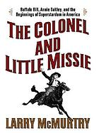 The colonel and Little Missie : Buffalo Bill, Annie Oakley, and the beginnings of superstardom in America