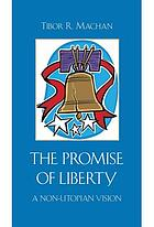The promise of liberty : a non-utopian vision