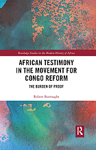 African Testimony in the Movement for Congo Reform : the Burden of Proof.