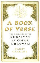 A book of verse : the biography of the Rubáiyát of Omar Khayyám