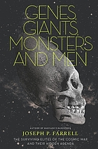 Genes, giants, monsters, and men : the surviving elites of the cosmic war and their hidden agenda.