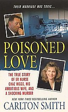 Poisoned love : the true story of ER nurse Chaz Higgs, his ambitious wife, and a shocking murder