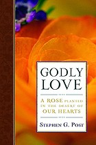 Godly love : a rose planted in the desert of our hearts