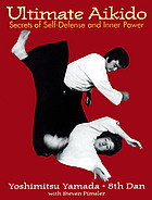 Ultimate aikido : secrets of self-defense and inner power