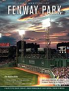 Fenway Park : a salute to the coolest, cruelest, longest-running Major League ballpark in America