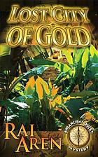 Lost city of gold : an ancient quest mystery