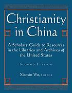 Christianity in China : a scholars' guide to resources in the libraries and archives of the United States