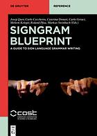 SignGram Blueprint : a guide to sign language grammar writing