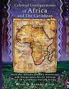 Celestial configurations of Africa and the Caribbean : with the African Union's horoscope and horoscopes for 54 African and 10 Caribbean nation-states