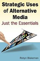 Strategic uses of alternative media : just the essentials
