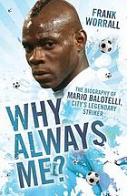 Why always me? : the biography of Mario Balotelli, City's legendary striker.