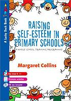 Raising self-esteem in primary schools : a whole school training programme