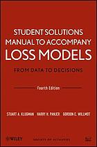 Loss Models, Student Solutions Manual : from Data to Decisions Student Solutions Manual.