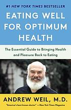 Eating well for optimum health : the essential guide to food, diet, and nutrition