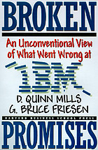 Broken promises : an unconventional view of what went wrong at IBM