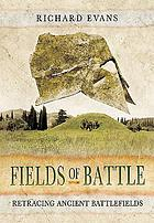 Fields of Battle: Retracing Ancient Battlefields.