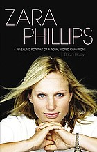 Zara Phillips : a revealing portrait of a royal world champion