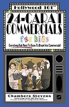 24-carat commercials for kids : everything kids need to know to break into commercials