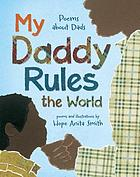 My daddy rules the world : poems about fathers