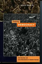 Framing democracy : civil society and civic movements in Eastern Europe
