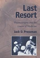 Last resort : psychosurgery and the limits of medicine