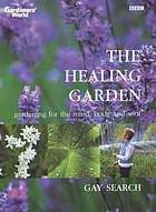 The healing garden : gardening for the mind, body and soul