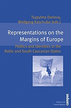 Representations on the margins of Europe : politics and identities in the Baltic and South Caucasian States